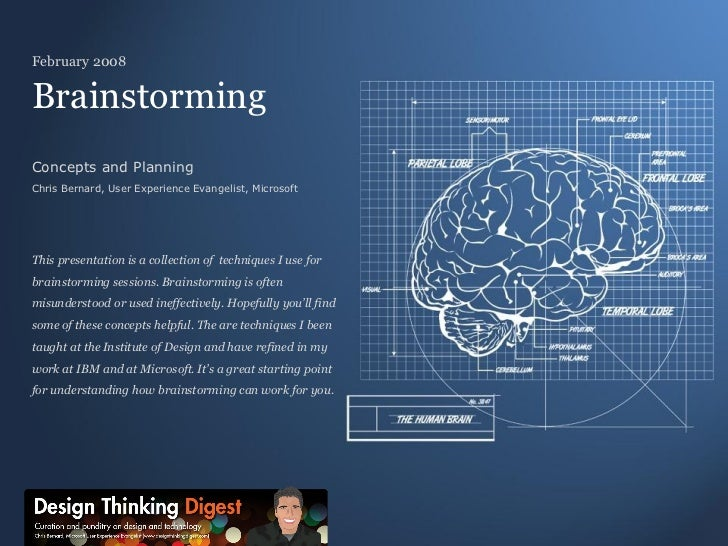Brainstorming Concepts and Planning Chris Bernard, User Experience Evangelist, Microsoft This presentation is a collection...
