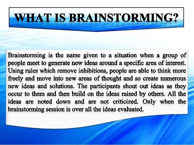 Traditional BrainstormingThe normal view of brainstorming is where a group of people sit in a room andshout out ideas as t...