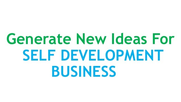 Generate New Ideas For SELF DEVELOPMENT BUSINESS