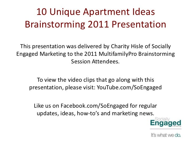 10 Unique Apartment Ideas   Brainstorming 2011 Presentation This presentation was delivered by Charity Hisle of SociallyEn...