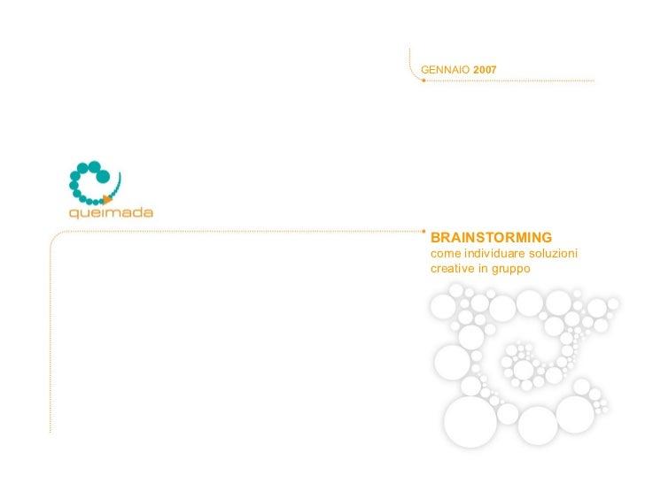 BRAINSTORMING  come individuare soluzioni creative in gruppo GENNAIO  2007