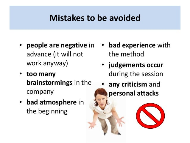 Mistakes to be avoided • people are negative in advance (it will not work anyway) • too many brainstormings in the company...