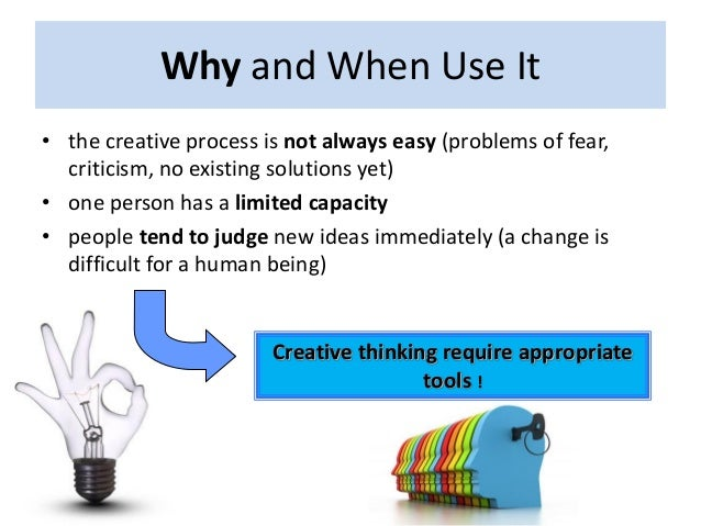 Why and When Use It • the creative process is not always easy (problems of fear, criticism, no existing solutions yet) • o...