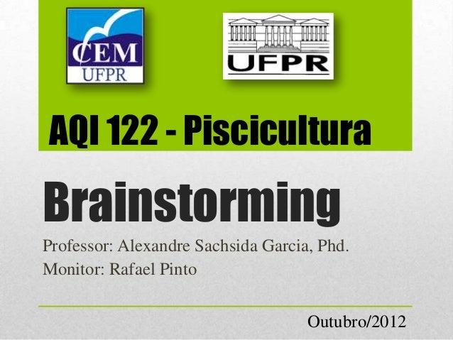 AQI 122 - PisciculturaBrainstormingProfessor: Alexandre Sachsida Garcia, Phd.Monitor: Rafael Pinto                        ...