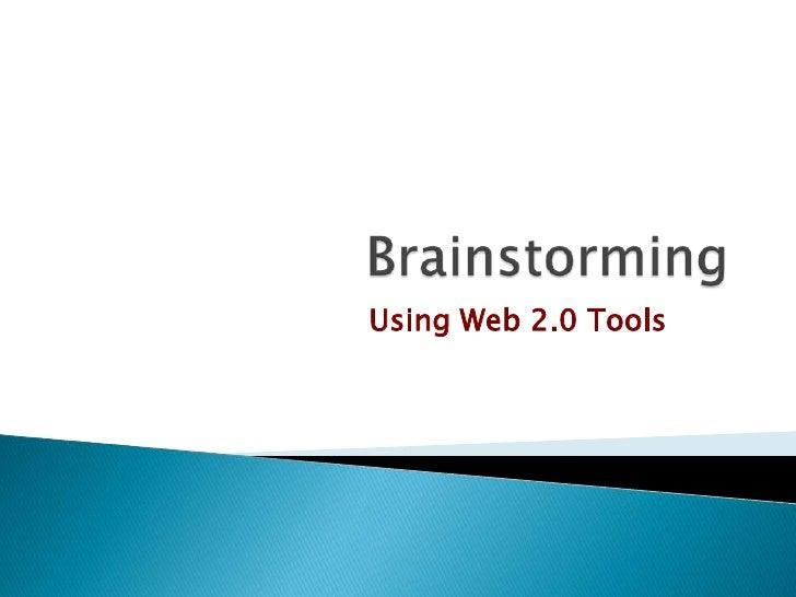 Brainstorming<br />Using Web 2.0 Tools  <br />