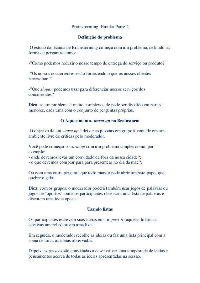 Brainstorming: Eureka Parte 2Definição do problemaO estudo da técnica de Brainstorming começa com um problema, definido na...