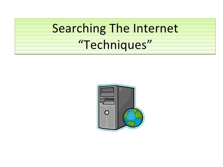 """Searching The Internet """"Techniques"""""""