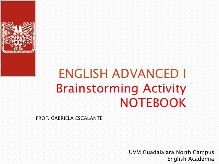ENGLISH ADVANCED I       Brainstorming Activity                 NOTEBOOKPROF. GABRIELA ESCALANTE                          ...