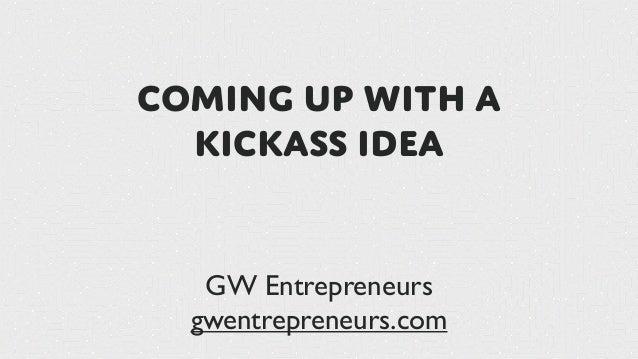 Coming up with a  kickass idea   GW Entrepreneurs  gwentrepreneurs.com