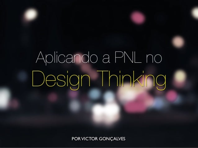 Aplicando a PNL no Design Thinking PORVICTOR GONÇALVES