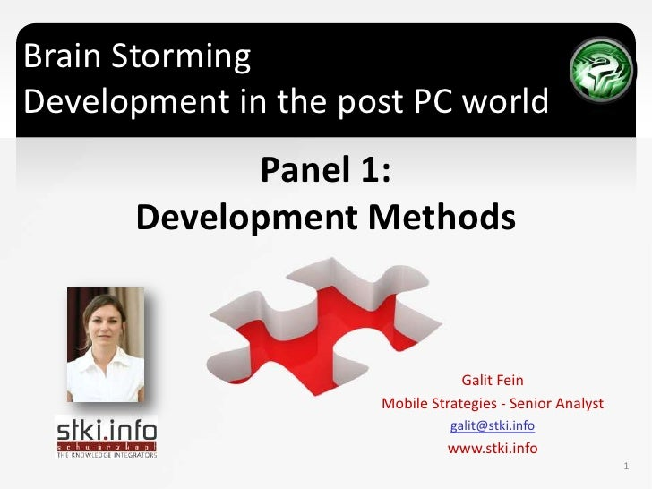 Brain StormingDevelopment in the post PC world<br />Panel 1:<br />Development Methods <br />Galit Fein<br />Mobile Strateg...