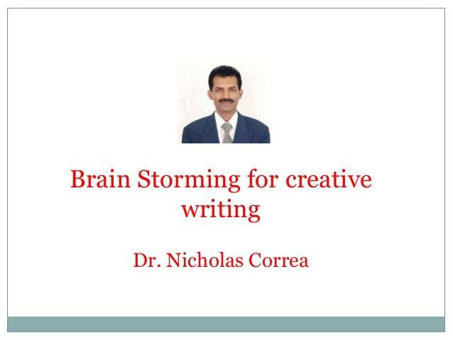 Brain Storming for creative writing Dr. Nicholas Correa