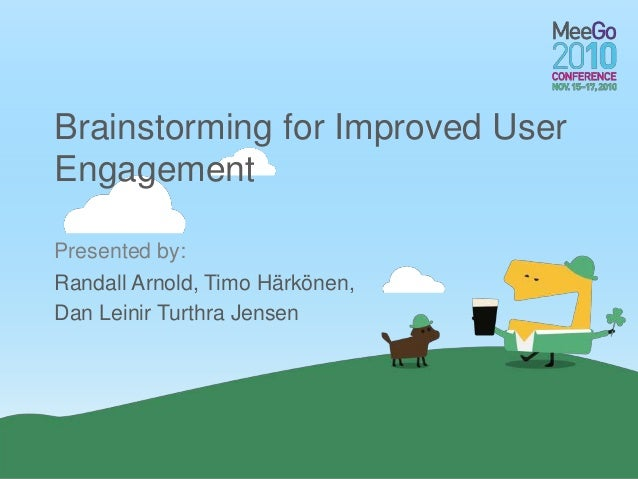 Presented by: Brainstorming for Improved User Engagement Randall Arnold, Timo Härkönen, Dan Leinir Turthra Jensen