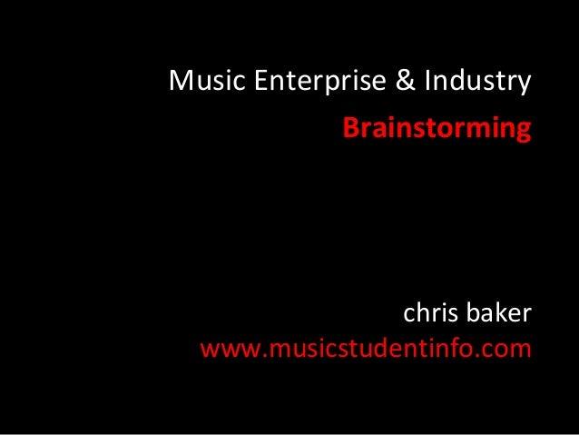 Music Enterprise & Industry Brainstorming  chris baker www.musicstudentinfo.com