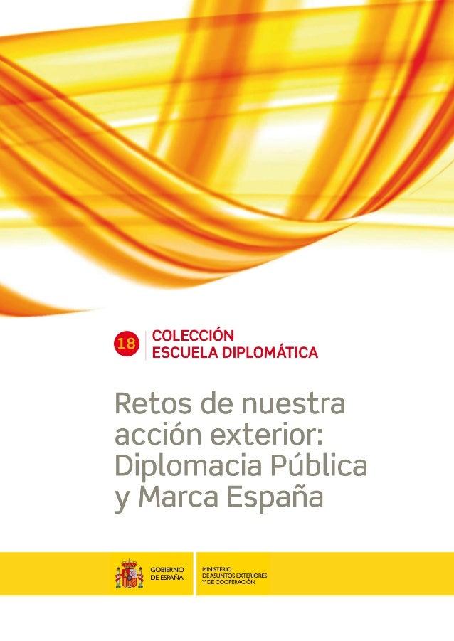 COLECCIÓN18     ESCUELA DIPLOMÁTICARetos de nuestraacción exterior:Diplomacia Públicay Marca España