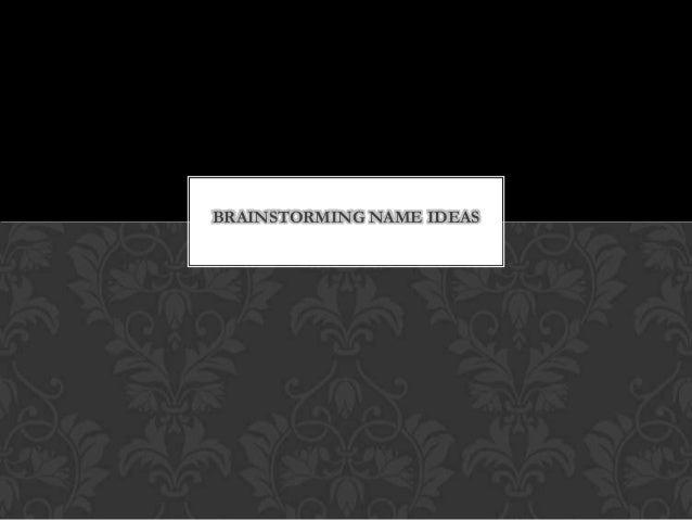 BRAINSTORMING NAME IDEAS
