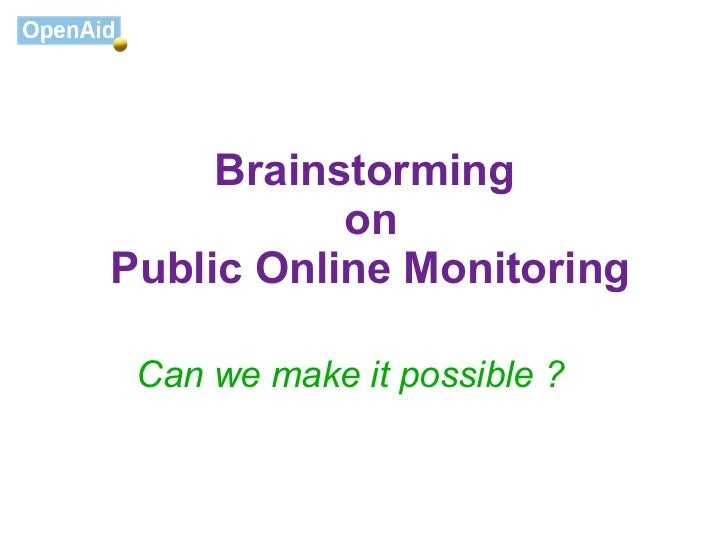 Brainstorming           onPublic Online Monitoring Can we make it possible ?