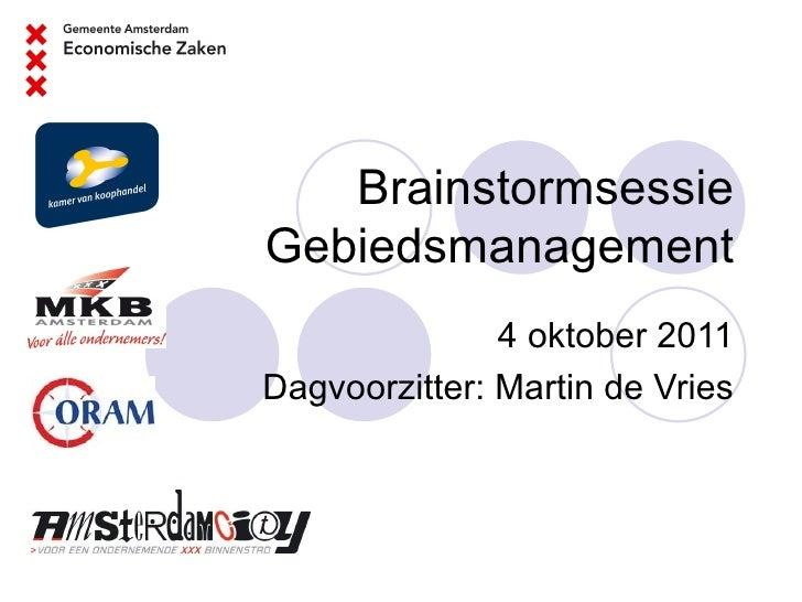 Brainstormsessie Gebiedsmanagement 4 oktober 2011 Dagvoorzitter: Martin de Vries