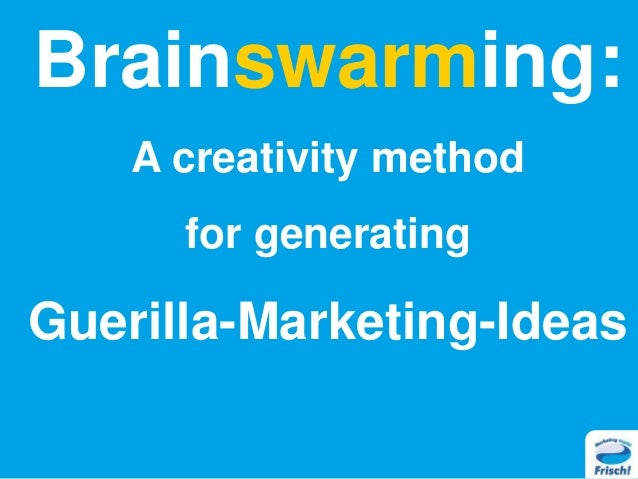 Brainswarming: A creativity method for generating Guerilla-Marketing-Ideas