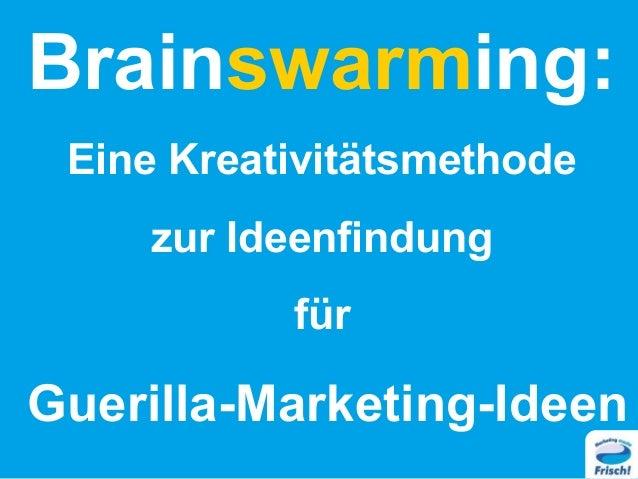 Brainswarming: Eine Kreativitätsmethode zur Ideenfindung für Guerilla-Marketing-Ideen