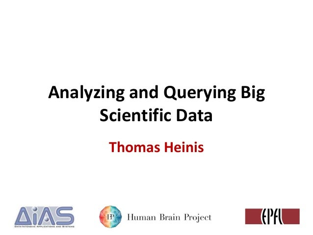 Analyzing and Querying Big Scientific Data Thomas Heinis