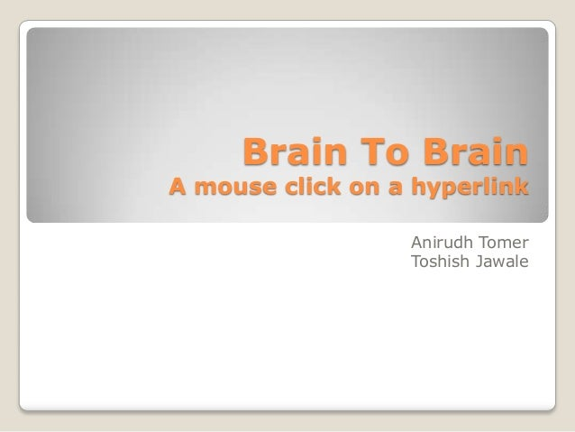 Brain To BrainA mouse click on a hyperlink                  Anirudh Tomer                  Toshish Jawale