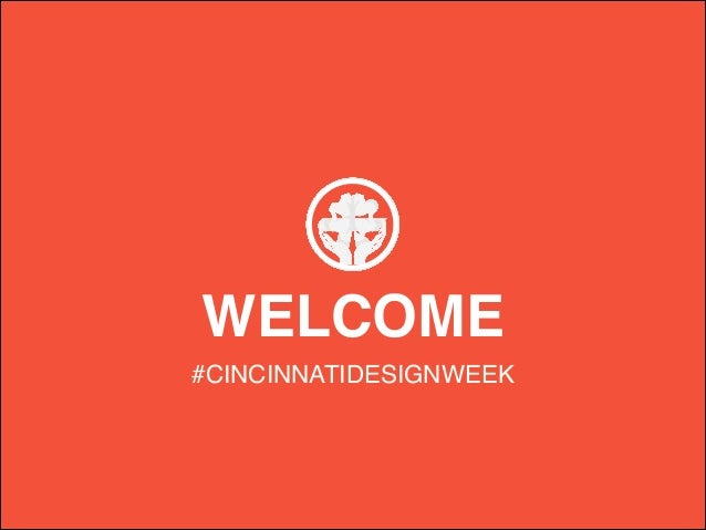 WELCOME #CINCINNATIDESIGNWEEK
