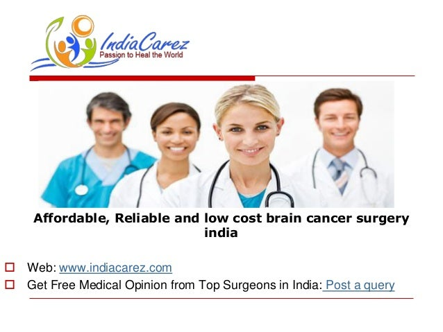 Affordable, Reliable and low cost brain cancer surgery india  Web: www.indiacarez.com  Get Free Medical Opinion from Top...