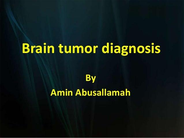 Brain tumor diagnosis           By    Amin Abusallamah