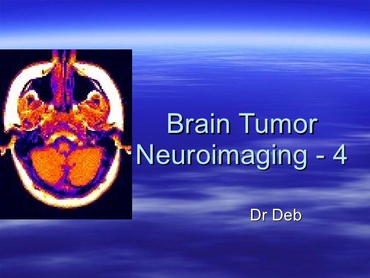 Brain Tumor Neuroimaging - 4 Dr Deb