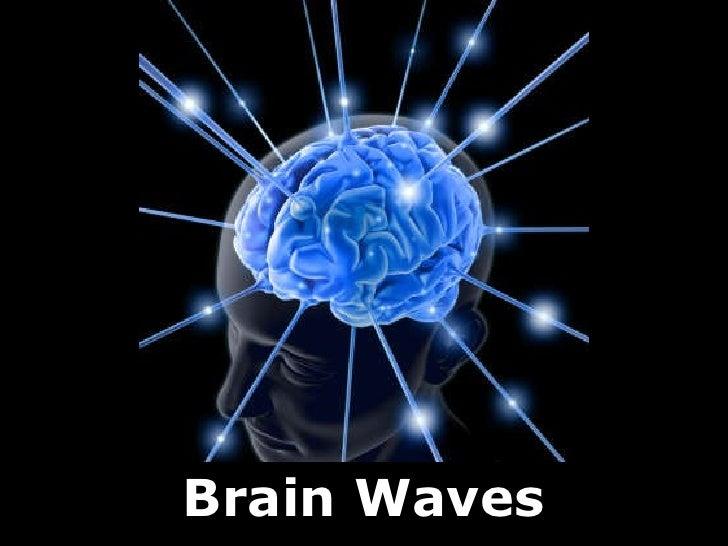 <ul><li>Brain Waves </li></ul>