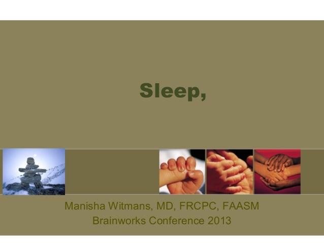 Sleep,  Manisha Witmans, MD, FRCPC, FAASM Brainworks Conference 2013