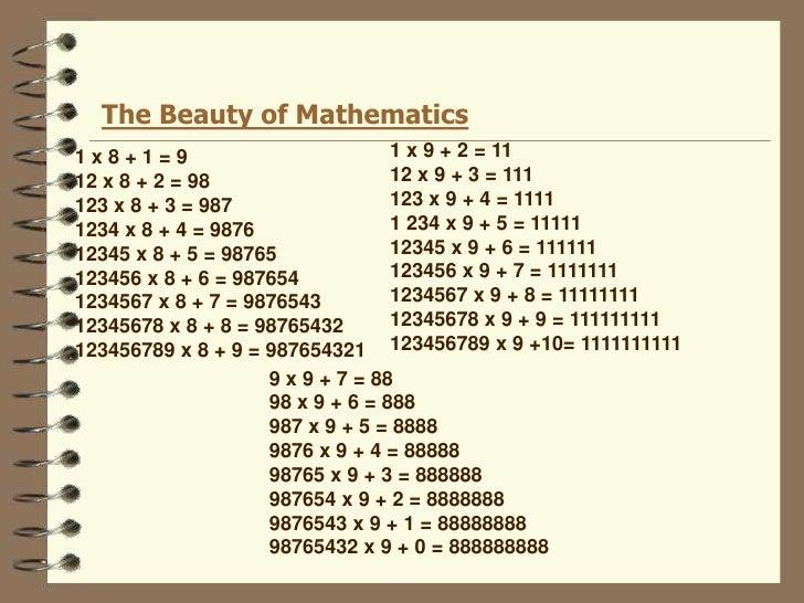 The Beauty of Mathematics<br />1 x 9 + 2 = 1112 x 9 + 3 = 111123 x 9 + 4 = 11111 234 x 9 + 5 = 1111112345 x 9 + 6 = 111111...