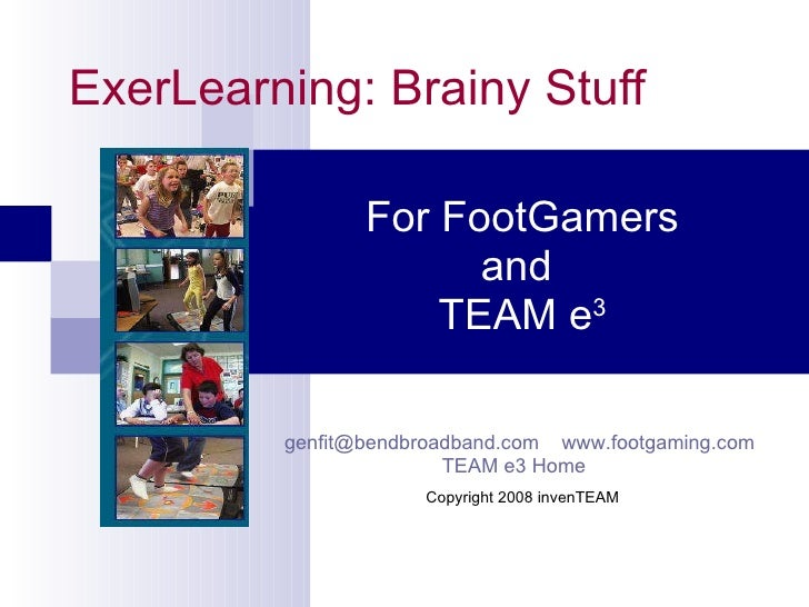 ExerLearning: Brainy Stuff For FootGamers and  TEAM e 3 [email_address]   www.footgaming.com   TEAM e3 Home    Copyright 2...