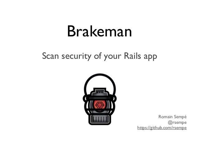 BrakemanScan security of your Rails app                                     Romain Sempé                                  ...