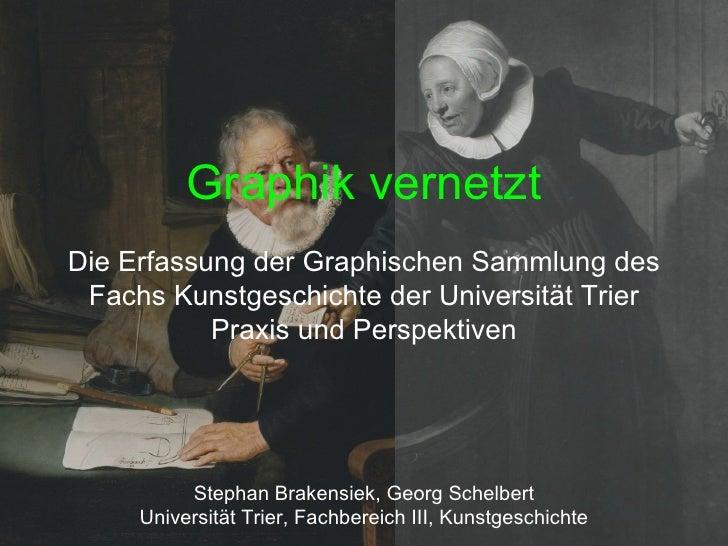 Graphik vernetztDie Erfassung der Graphischen Sammlung des Fachs Kunstgeschichte der Universität Trier           Praxis un...