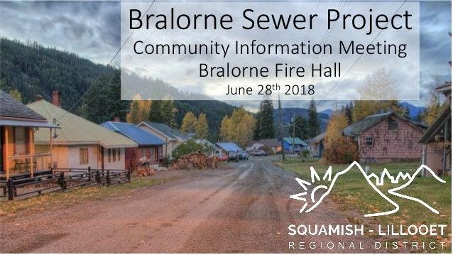 Bralorne Sewer Project Community Information Meeting Bralorne Fire Hall June 28th 2018