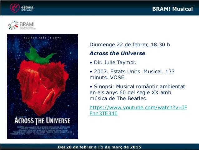 Del 20 de febrer a l'1 de març de 2015 Diumenge 22 de febrer, 18.30 h Across the Universe • Dir. Julie Taymor. • 2007. Est...