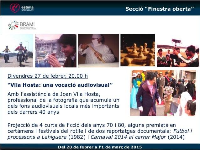 """Del 20 de febrer a l'1 de març de 2015 Divendres 27 de febrer, 20.00 h """"Vila Hosta: una vocació audiovisual"""" Amb l'assistè..."""