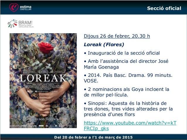 Del 20 de febrer a l'1 de març de 2015 Dijous 26 de febrer, 20.30 h Loreak (Flores) • Inauguració de la secció oficial • A...