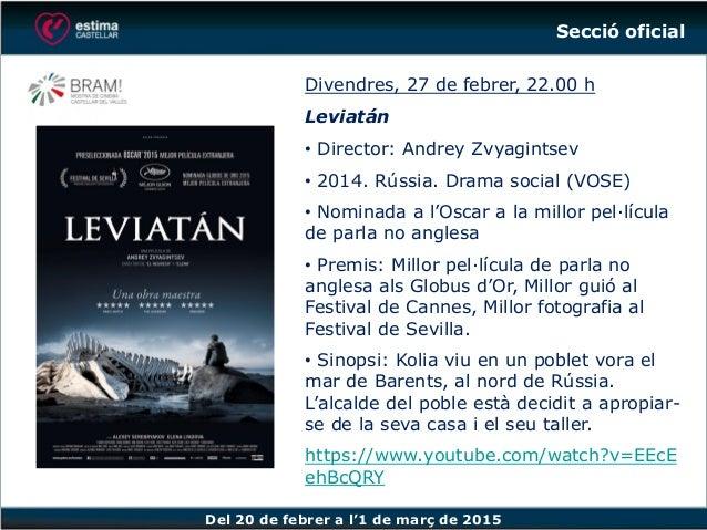 Del 20 de febrer a l'1 de març de 2015 Divendres, 27 de febrer, 22.00 h Leviatán • Director: Andrey Zvyagintsev • 2014. Rú...