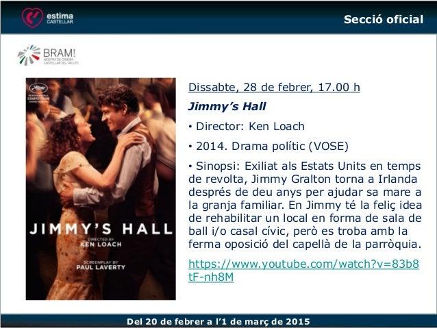 Del 20 de febrer a l'1 de març de 2015 Dissabte, 28 de febrer, 17.00 h Jimmy's Hall • Director: Ken Loach • 2014. Drama po...
