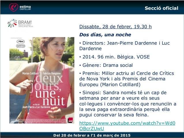 Del 20 de febrer a l'1 de març de 2015 Dissabte, 28 de febrer, 19.30 h Dos días, una noche • Directors: Jean-Pierre Darden...