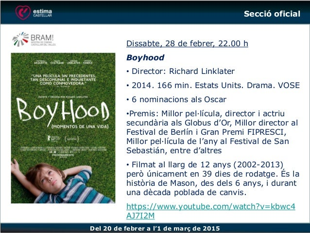 Del 20 de febrer a l'1 de març de 2015 Dissabte, 28 de febrer, 22.00 h Boyhood • Director: Richard Linklater • 2014. 166 m...