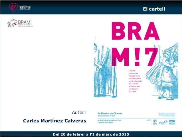 Del 20 de febrer a l'1 de març de 2015 Autor: Carles Martínez Calveras El cartell