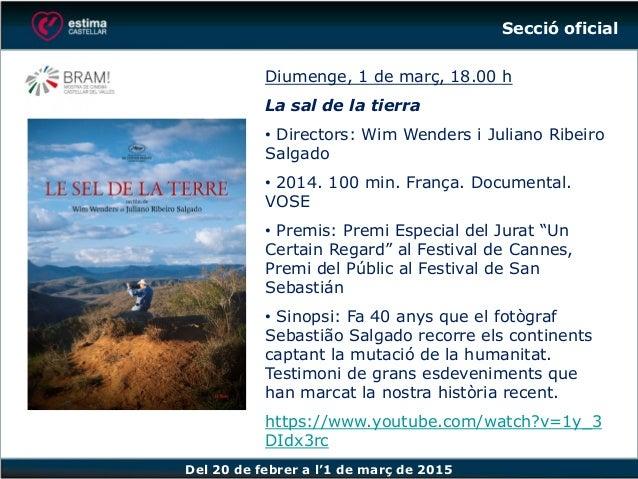 Del 20 de febrer a l'1 de març de 2015 Diumenge, 1 de març, 18.00 h La sal de la tierra • Directors: Wim Wenders i Juliano...