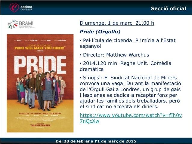 Del 20 de febrer a l'1 de març de 2015 Diumenge, 1 de març, 21.00 h Pride (Orgullo) • Pel·lícula de cloenda. Primícia a l'...