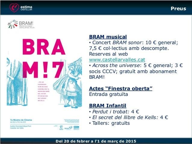 Del 20 de febrer a l'1 de març de 2015 BRAM musical • Concert BRAM sonor: 10 € general; 7,5 € col·lectius amb descompte. R...