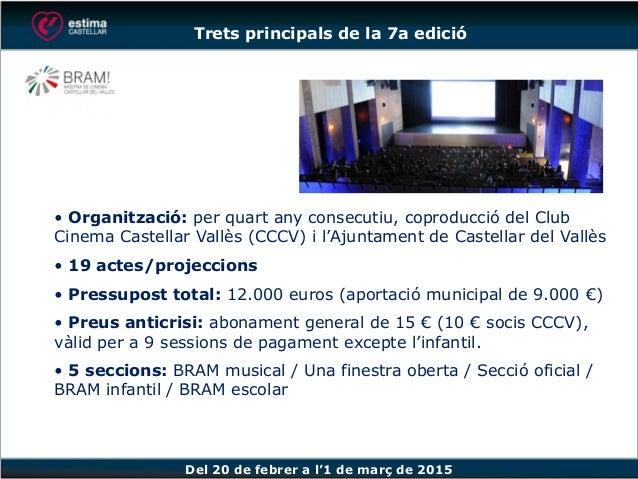 Del 20 de febrer a l'1 de març de 2015 • Organització: per quart any consecutiu, coproducció del Club Cinema Castellar Val...