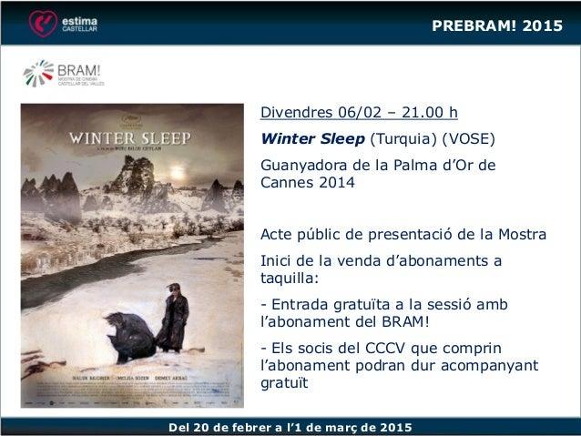 Del 20 de febrer a l'1 de març de 2015 Divendres 06/02 – 21.00 h Winter Sleep (Turquia) (VOSE) Guanyadora de la Palma d'Or...